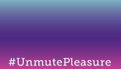 #UnmutePleasure