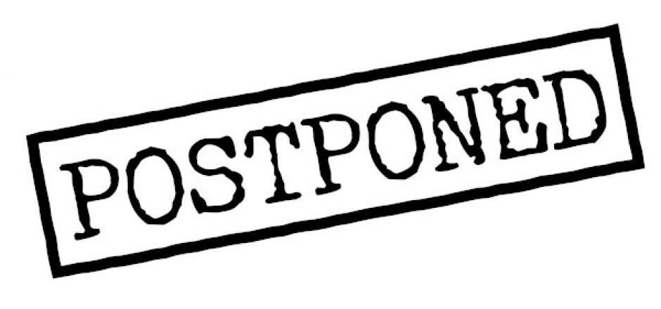 Postponements and cancellations